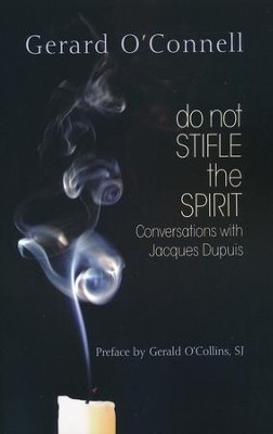 Do Not Stifle the Spirit: Conversations with Jacques Dupuis  -     By: Gerald O'Collins