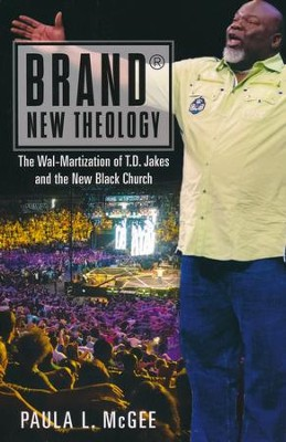 Brand® New Theology: The Wal-Martization of T.D. Jakes and the New Black Church  -     By: Paula L. McGee