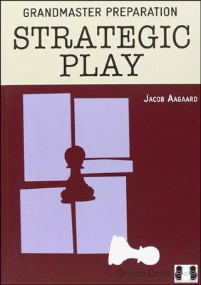 Grandmaster Preparation: Strategic Play  -     By: Jacob Aagaard