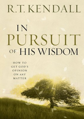 In Pursuit of His Wisdom: How to Get God's Opinion on Any Matter  -     By: R.T. Kendall