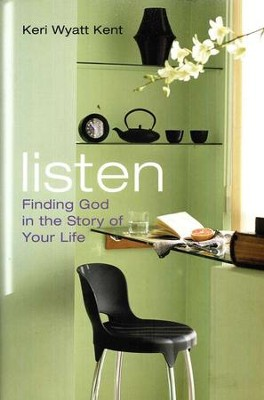 Listen: Finding God in the Story of Your Life   -     By: Keri Wyatt Kent