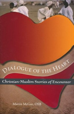 Dialogue of the Heart: Christian-Muslim Stories of Encounter  -     By: Martin McGee