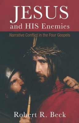 Jesus and His Enemies: Narrative Conflict in the Four Gospels  -     By: Robert R. Beck