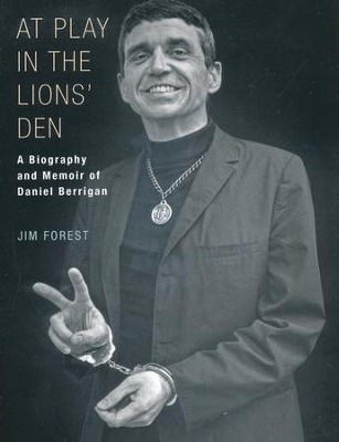 At Play in the Lions' Den: A Biography and Memoir of Daniel Berrigan  -     By: Jim Forest