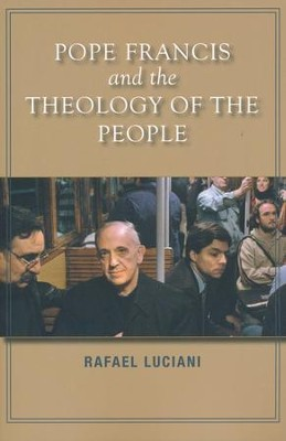 Pope Francis and the Theology of the People  -     By: Rafael Luciani, Phillip Berryman