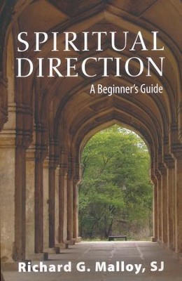 Spiritual Direction: A Beginner's Guide  -     By: Richard G. Malloy