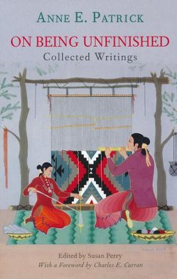 On Being Unfinished: Collected Writings  -     Edited By: Susan Perry     By: Anne E. Patrick