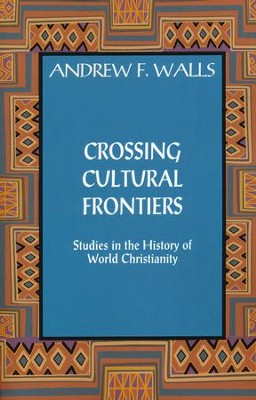 Crossing Cultural Frontiers: Studies in the History of World Christianity  -     Edited By: Mark R. Gornik     By: Andrew F. Walls
