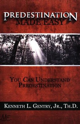 Predestination Made Easy: You Can Understand Predestination  -     By: Kenneth L. Gentry Jr