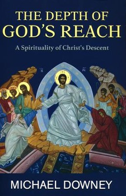 The Depth of God's Reach: A Spirituality of Christ's Descent  -     By: Michael Downey