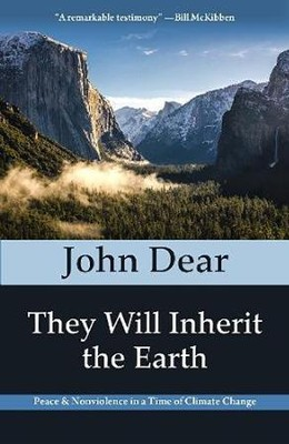 They Will Inherit the Earth: Peace and Nonviolence in a Time of Climate Change  -     By: John Dear