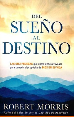 Del Sueño al Destino  (From Dream to Destiny)  -     By: Robert Morris