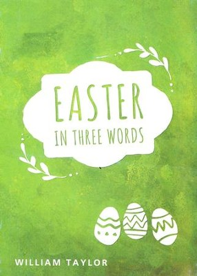 Easter in Three Words  -     By: William Taylor