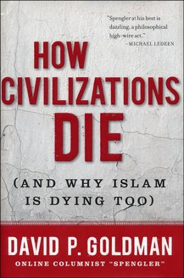 How Civilizations Die...and Why Islam Is Dying Too  -     By: David Goldman