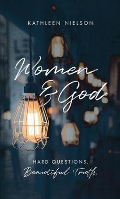 Women and God  -     By: Kathleen Nielson