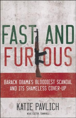 Fast and Furious: Barack Obama's Bloodiest Scandal  -     By: Katies Pavlich
