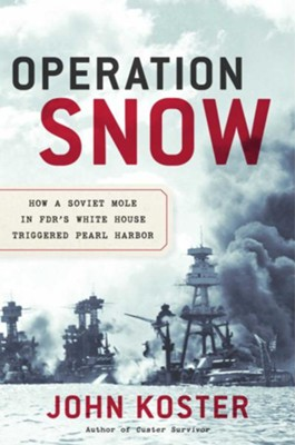 Operation Snow: How a Soviet Mole in FDR's White House Triggered Pearl Harbor  -     By: John Koster
