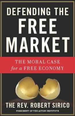 The Moral Case for a Free Economy  -     By: Robert A. Sirico