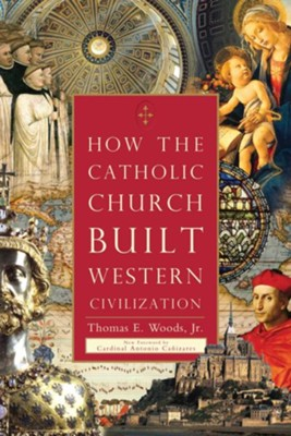 How the Catholic Church Built Western Civilization  -     By: Thomas E. Woods Jr.