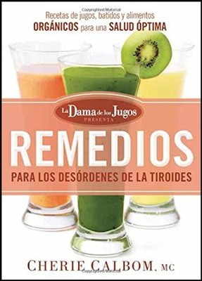 Remedios para los desordenes de la tiroides/The Juice Lady's Remedies for Thyroid Disorders  -     By: Cherie Calbom