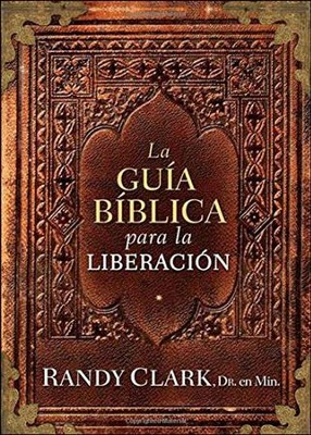 La Guía Bíblica para la Liberación  (The Biblical Guidebook to Deliverance)  -     By: Dr. Randy Clark