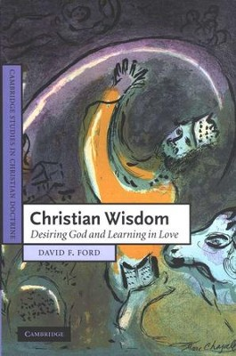 Christian Wisdom: Desiring God and Learning in Love  -     By: David F. Ford