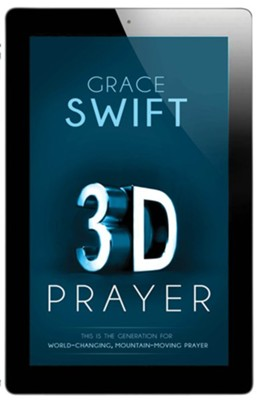 3-D Prayer: This is The Generation for World-Changing, Mountain-Moving Prayer  -     By: Grace Swift