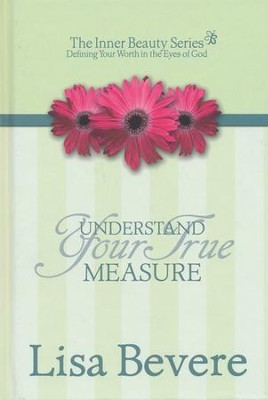 Understand Your True Measure  -     By: Lisa Bevere