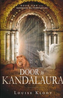 Door to Kandalaura: Book One of the Kandalaura Chronicles  -     By: Louise Klodt
