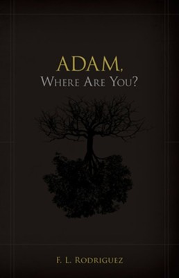 Adam, Where Are You?  -     By: F.L. Rodriguez