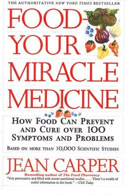 Food - Your Miracle Medicine: How Food Can Prevent and Cure Over One Hundred Symptoms and Problems  -     By: Jean Carper