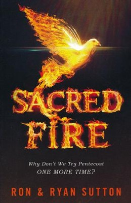 Sacred Fire: Why Don't We Try Pentecost One More Time?  -     By: Ron Sutton, Ryan Sutton