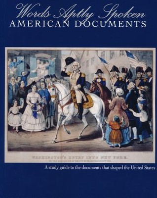 Words Aptly Spoken--American Documents: A Study Guide to the Documents that Shaped the United States  -