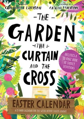 The Garden, the Curtain and the Cross Easter Calendar  -     By: Carl Laferton     Illustrated By: Lizzie Laferton