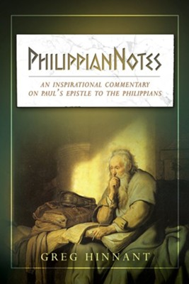 PhilippianNotes: An Inspirational Commentary on Paul's Epistle to the Philippians  -     By: Greg Hinnant
