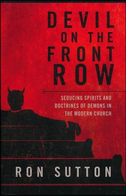 Devil On the Front Row: Seducing Spirits and Doctrines of Demons in the Modern Church  -     By: Ron Sutton