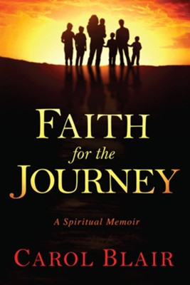 Faith for the Journey: A Spiritual Memoir   -     By: Carol Blair