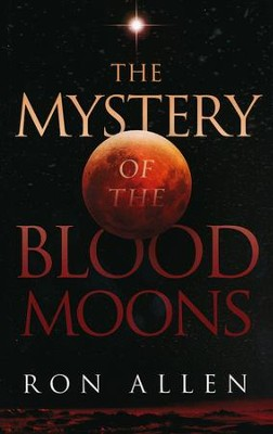 The Mystery of the Blood Moons   -     By: Ron Allen