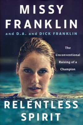Relentless Spirit: The Unconventional Raising of a Champion  -     By: Missy Franklin