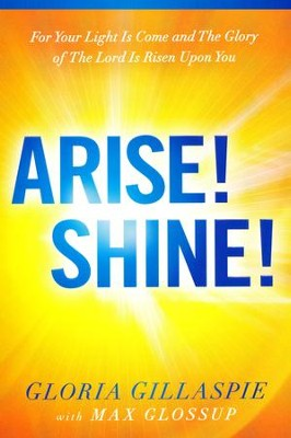 Arise! Shine!: For Your Light Is Come and The Glory of The Lord Is Risen Upon You  -     By: Gloria Gillaspie