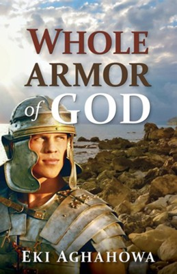 Whole Armor of God  -     By: Eki Aghahowa