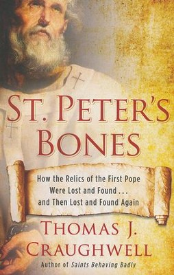 St. Peter's Bones: How the Relics of the First Pope Were Lost and Found . . . and Then Lost and Found Again  -     By: Thomas J. Craughwell