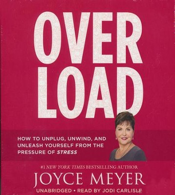 Overload: How To Unplug, Unwind, And Unleash Yourself From The Pressure Of Stress, CD  -     By: Joyce Meyer