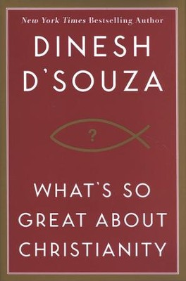 What's So Great About Christianity [Hardcover]   -     By: Dinesh D'Souza