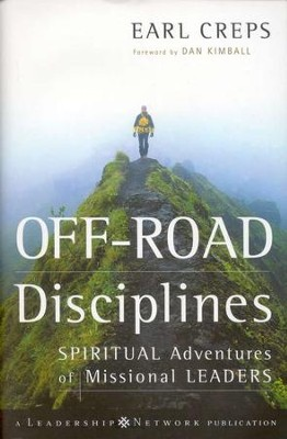 Off-Road Disciplines: Spiritual Adventures of Missional Leaders  -     By: Earl Creps