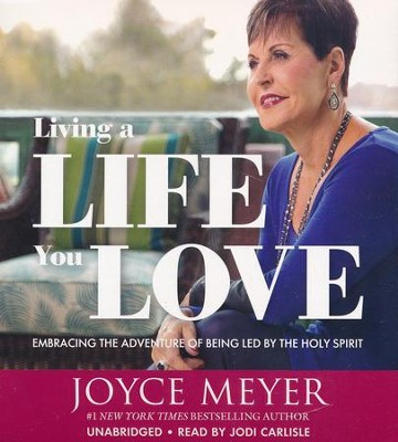 Living a Life You Love: Embracing the Adventure of Being Led by the Holy Spirit, Unabridged Audio CD  -     By: Joyce Meyer