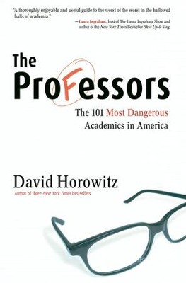 The Professors: The 101 Most Dangerous Academics in America  -     By: David Horowitz