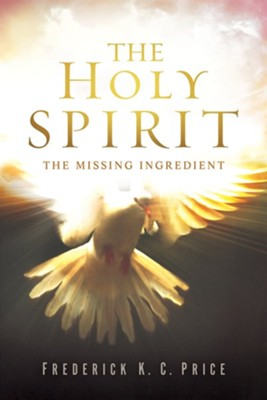 The Holy Spirit: The Missing Ingredient  -     By: Frederick K.C. Price