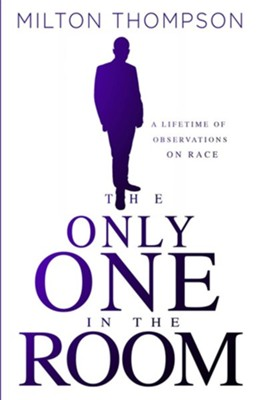 The Only One in the Room: A Lifetime of Observations on Race  -     By: Thompson Milton