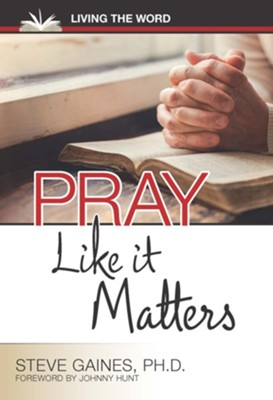 Pray Like It Matters, Living the Word Series   -     By: Steve Gaines